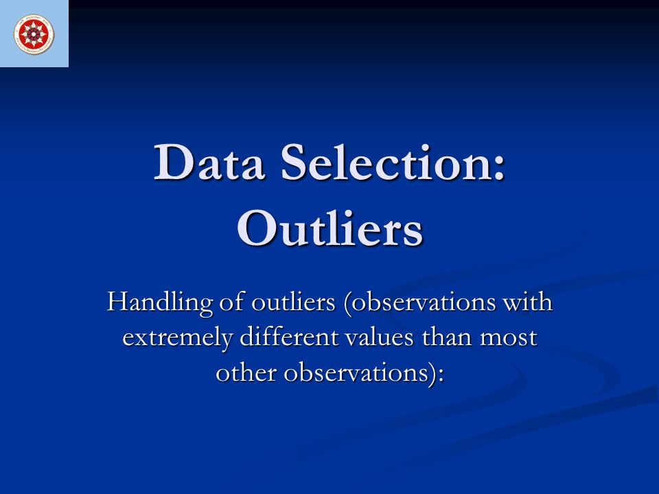 Data Selection: Outliers Handling of outliers (observations with extremely different values than most other observations):