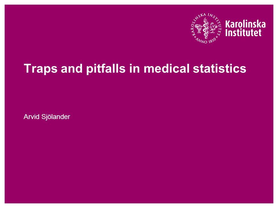 Traps and pitfalls in medical statistics Arvid Sjölander