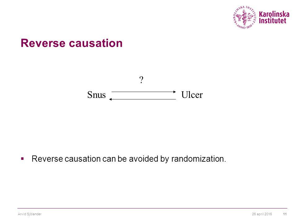 26 april 2015Arvid Sjölander11 Reverse causation  Reverse causation can be avoided by randomization.