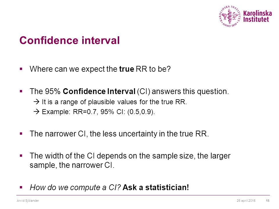 26 april 2015Arvid Sjölander15 Confidence interval  Where can we expect the true RR to be.