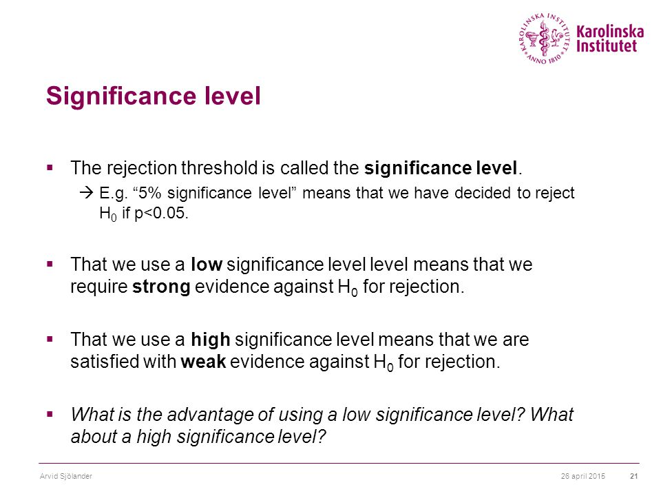 Significance level  The rejection threshold is called the significance level.