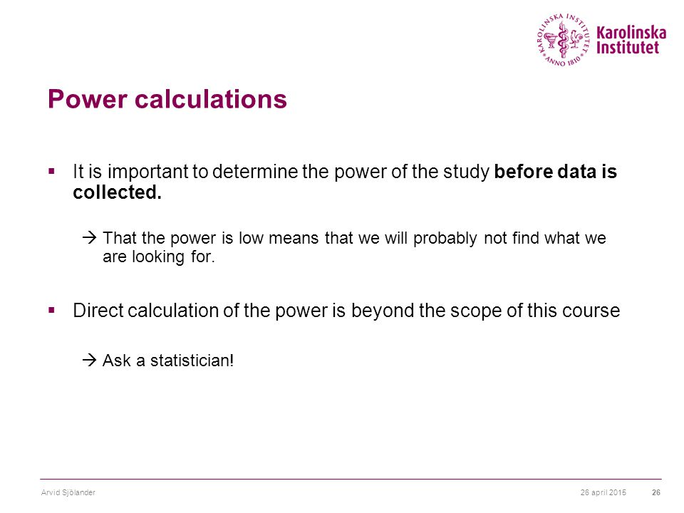 Power calculations  It is important to determine the power of the study before data is collected.