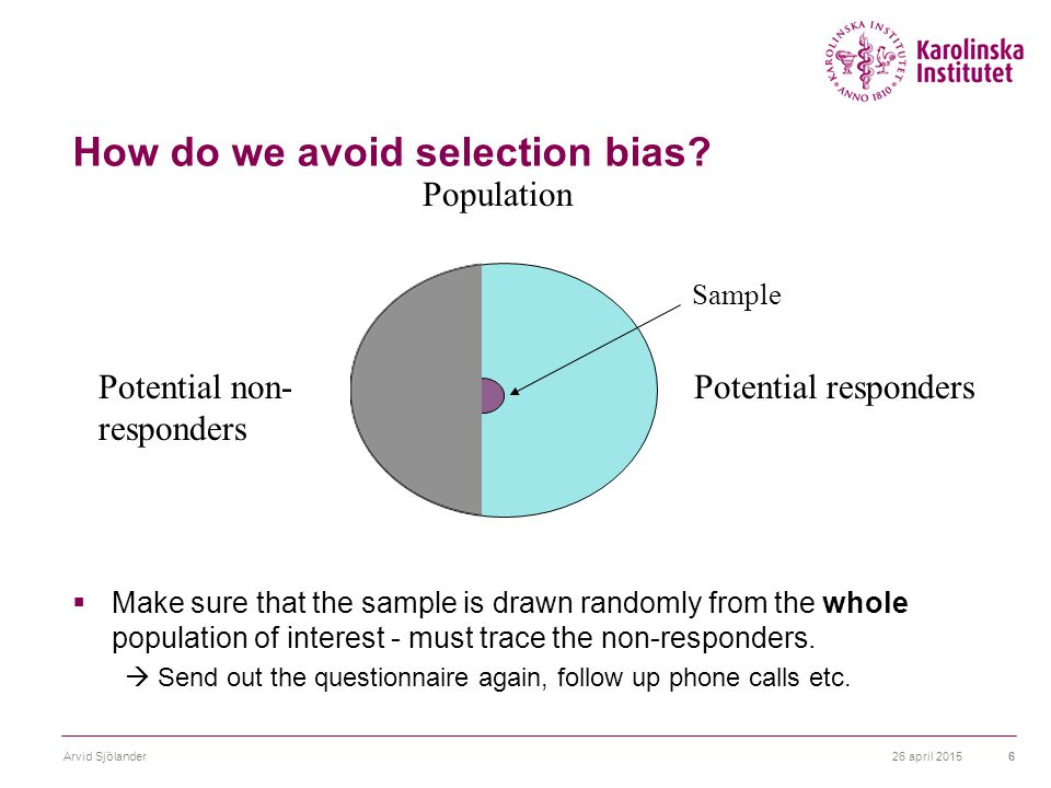26 april 2015Arvid Sjölander6 How do we avoid selection bias.