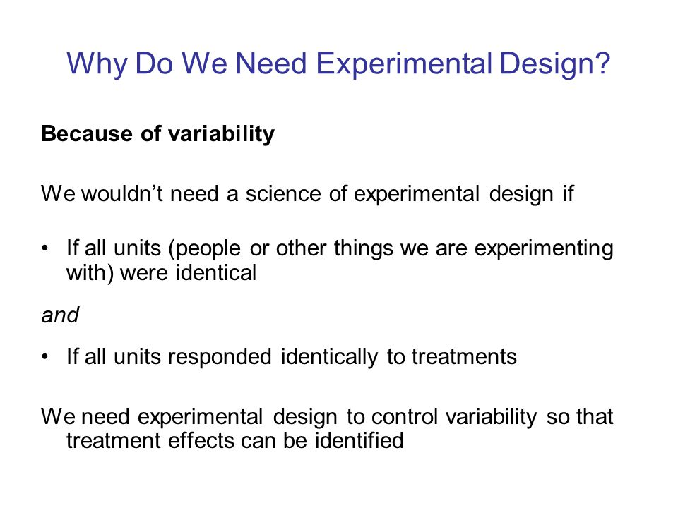 Using Principles of Experimental Design You have to know a lot to use matching and statistical control effectively You do not have to know a lot to use randomisation effectively.