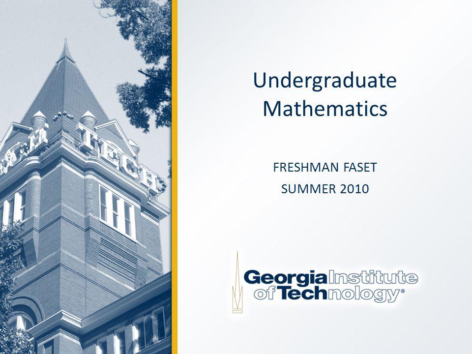 Undergraduate Mathematics FRESHMAN FASET SUMMER 2010