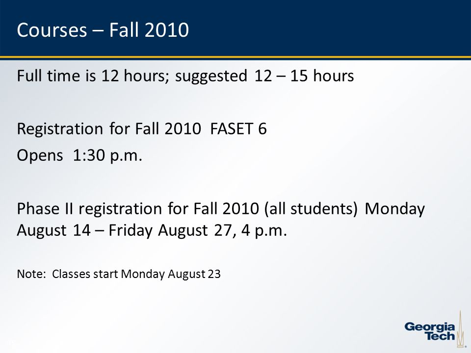 15 Courses – Fall 2010 Full time is 12 hours; suggested 12 – 15 hours Registration for Fall 2010 FASET 6 Opens 1:30 p.m.