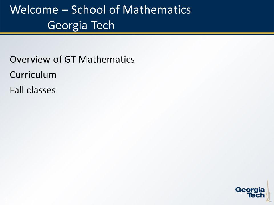 2 Welcome – School of Mathematics Georgia Tech Overview of GT Mathematics Curriculum Fall classes