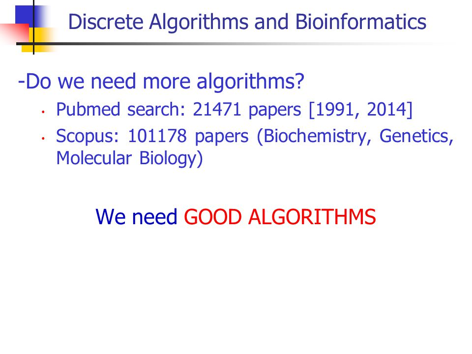 Discrete Algorithms and Bioinformatics -Do we need more algorithms.