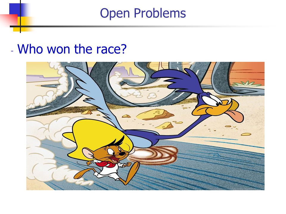 Open Problems - Who won the race