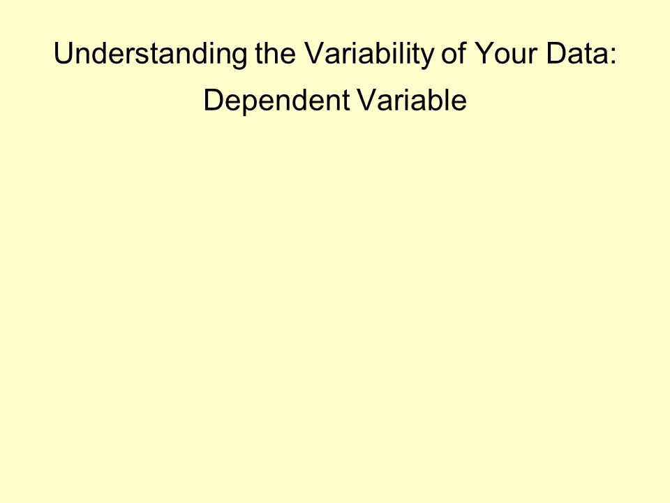 Understanding the Variability of Your Data: Dependent Variable