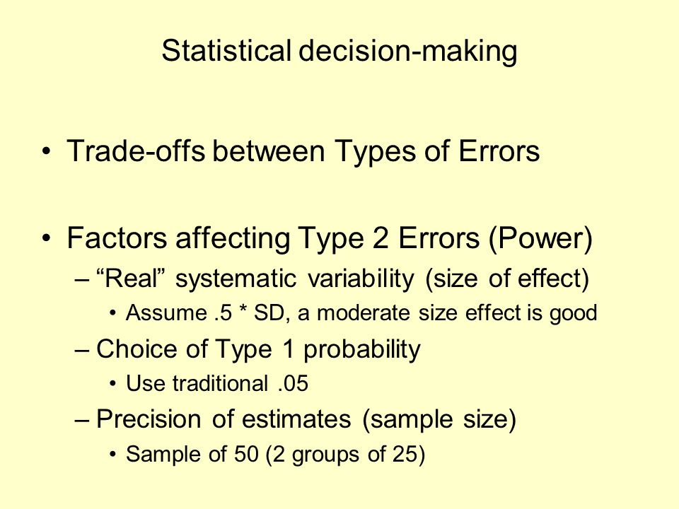 "Statistical decision-making Trade-offs between Types of Errors Factors affecting Type 2 Errors (Power) –""Real"" systematic variability (size of effect)"