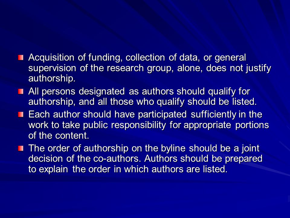 Acquisition of funding, collection of data, or general supervision of the research group, alone, does not justify authorship.