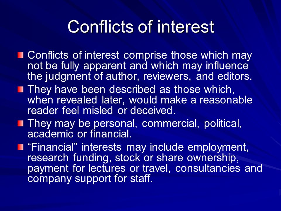 Conflicts of interest Conflicts of interest comprise those which may not be fully apparent and which may influence the judgment of author, reviewers, and editors.