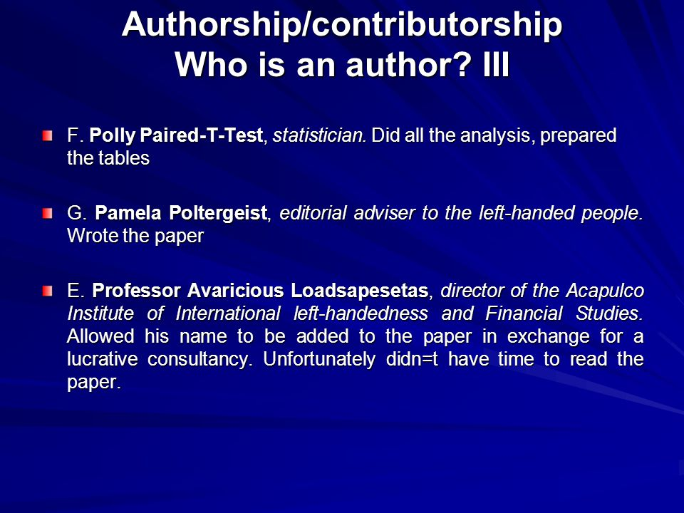 Authorship/contributorship Who is an author.III F.