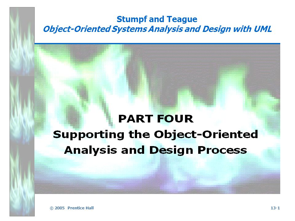 © 2005 Prentice Hall13-2 Stumpf and Teague Object-Oriented Systems Analysis and Design with UML