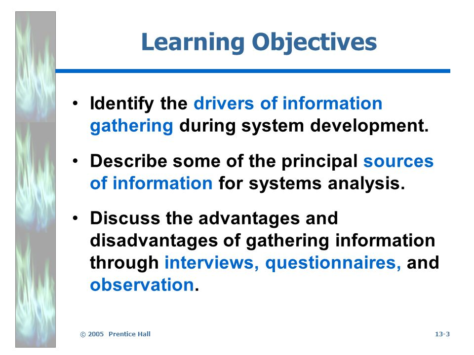 © 2005 Prentice Hall13-24 Managing Information Information management during system development is necessary because of: the quantity of the information the complexity of the information the iterative nature of development the need to maintain the identity and integrity of documents and models throughout the process
