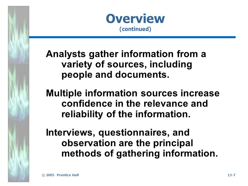 © 2005 Prentice Hall13-7 Overview (continued) Analysts gather information from a variety of sources, including people and documents. Multiple informat
