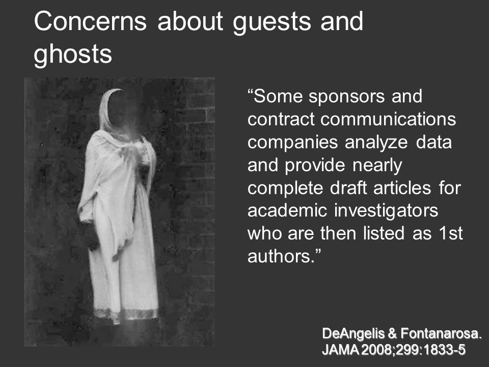 SF Coordinating Center Concerns about guests and ghosts Some sponsors and contract communications companies analyze data and provide nearly complete draft articles for academic investigators who are then listed as 1st authors. DeAngelis & Fontanarosa.