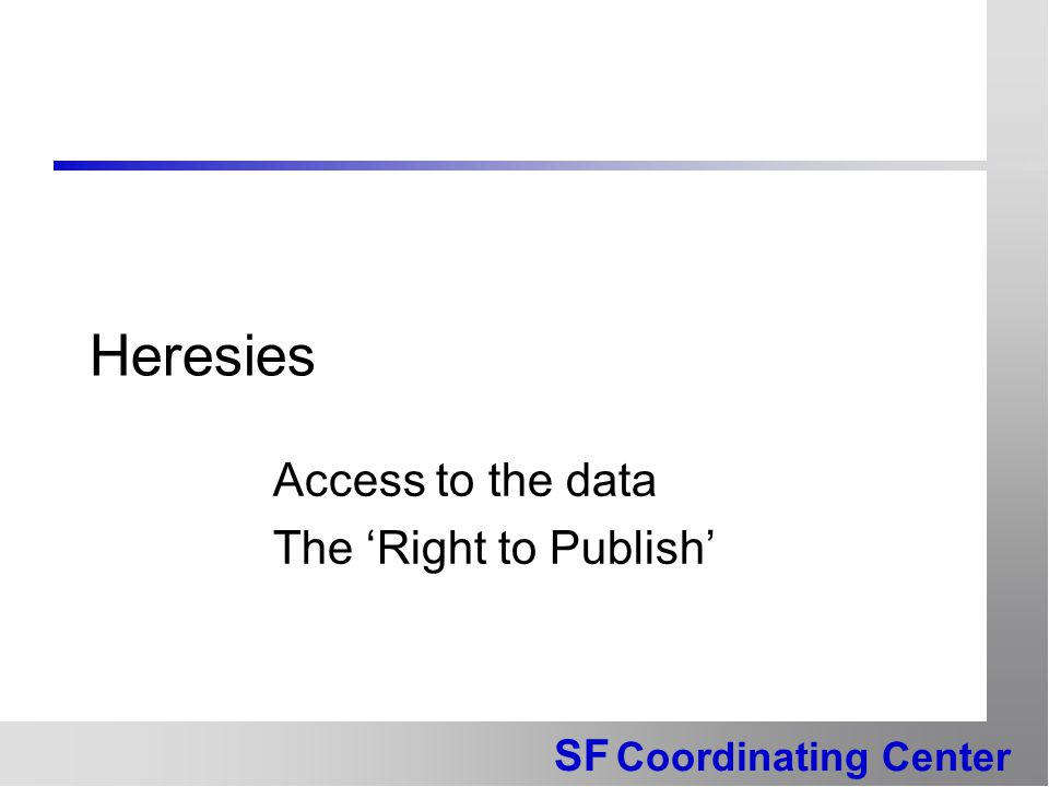 SF Coordinating Center Heresies Access to the data The 'Right to Publish'