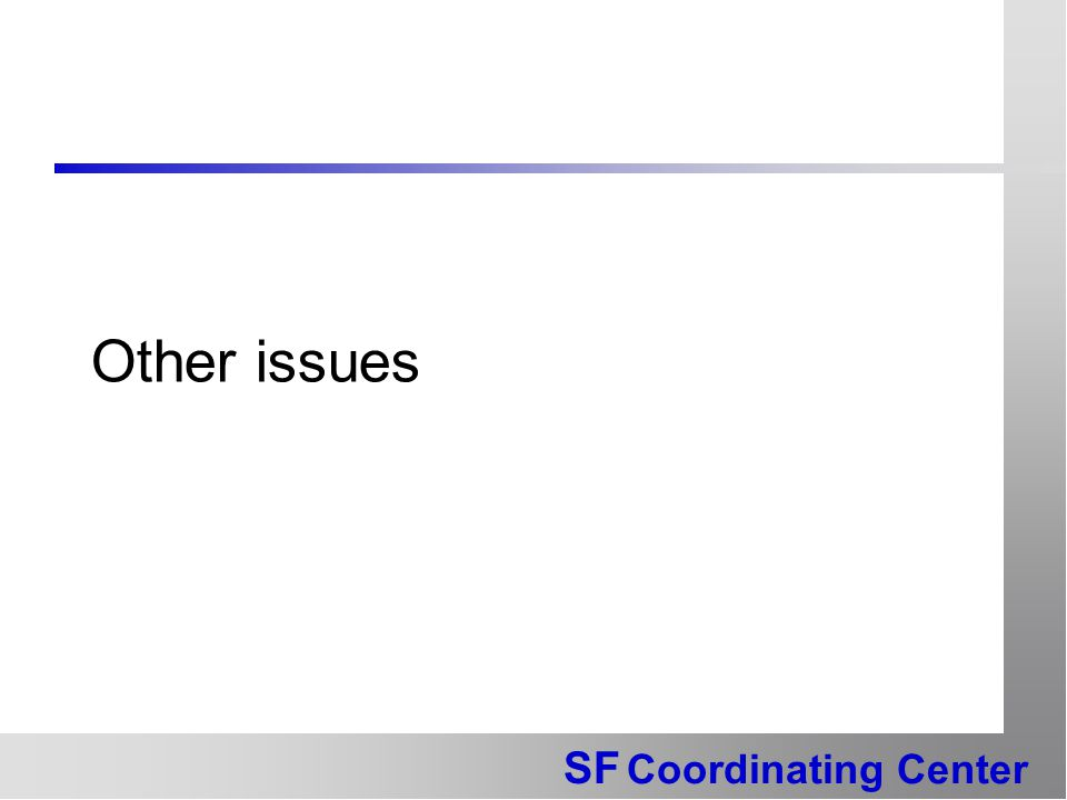 SF Coordinating Center Other issues