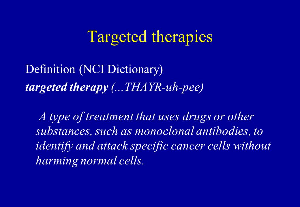 Targeted therapies Definition (NCI Dictionary) targeted therapy (...THAYR-uh-pee) A type of treatment that uses drugs or other substances, such as mon