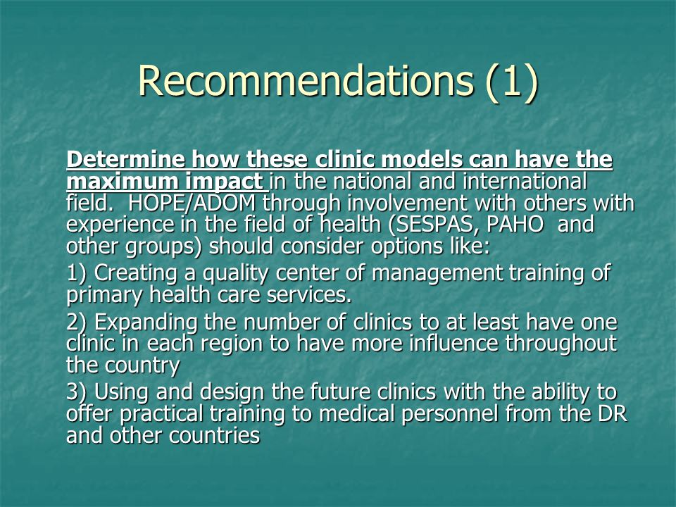 Recommendations (1) Determine how these clinic models can have the maximum impact in the national and international field. HOPE/ADOM through involveme