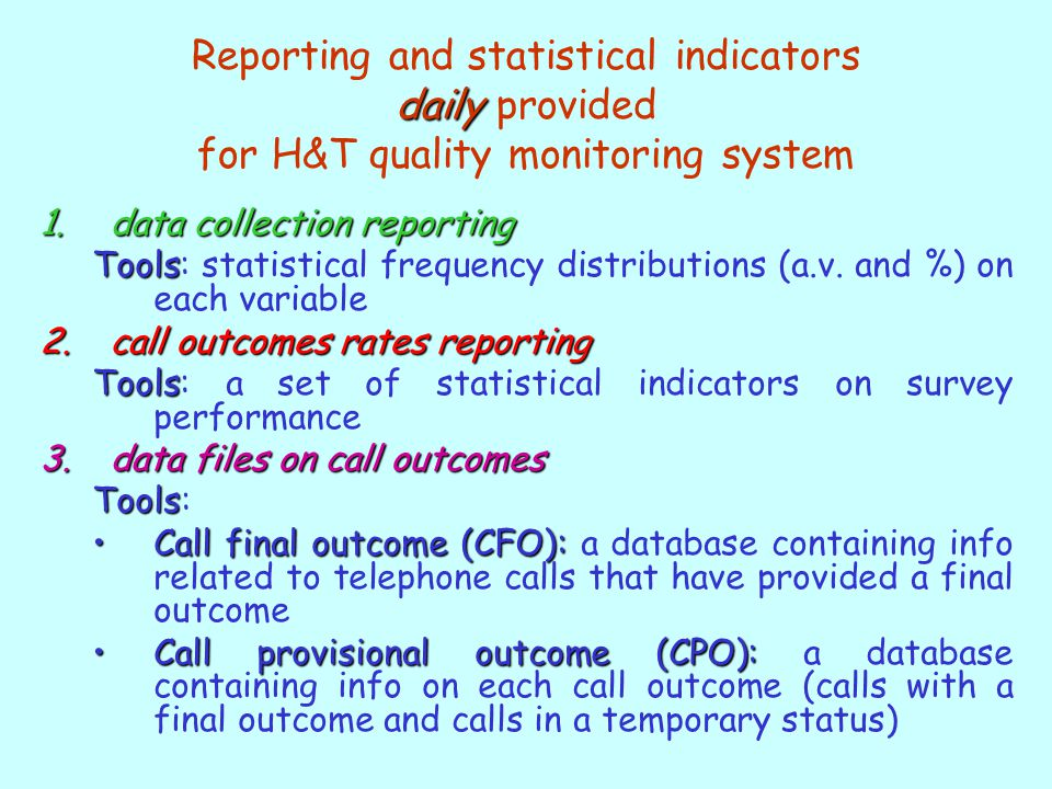 daily Reporting and statistical indicators daily provided for H&T quality monitoring system 1.data collection reporting Tools Tools: statistical frequency distributions (a.v.