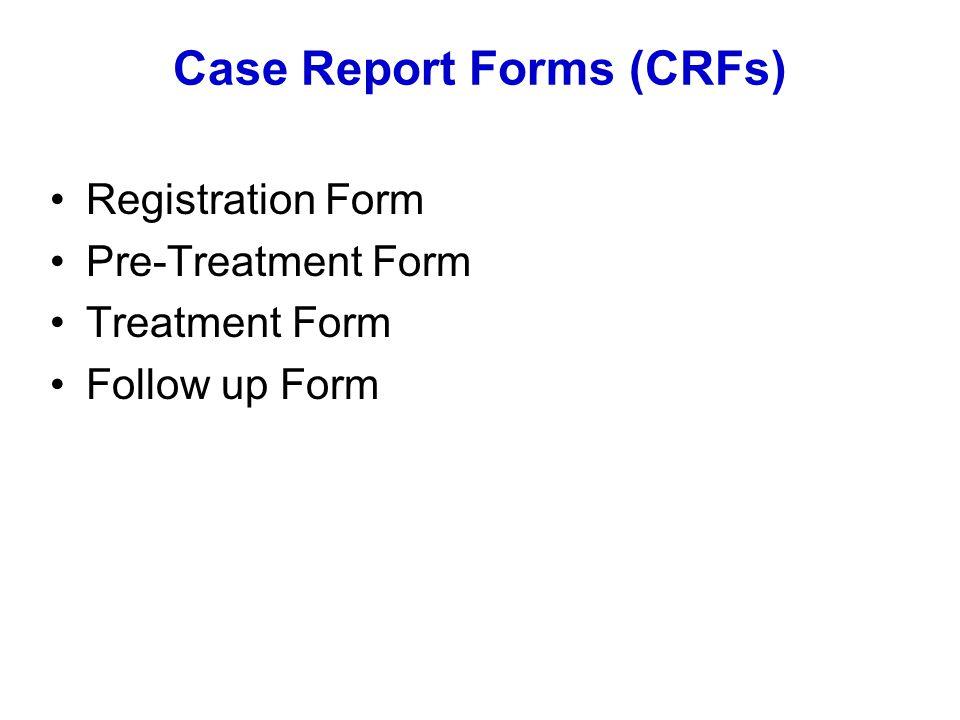 Case Report Forms (CRFs) Registration Form Pre-Treatment Form Treatment Form Follow up Form