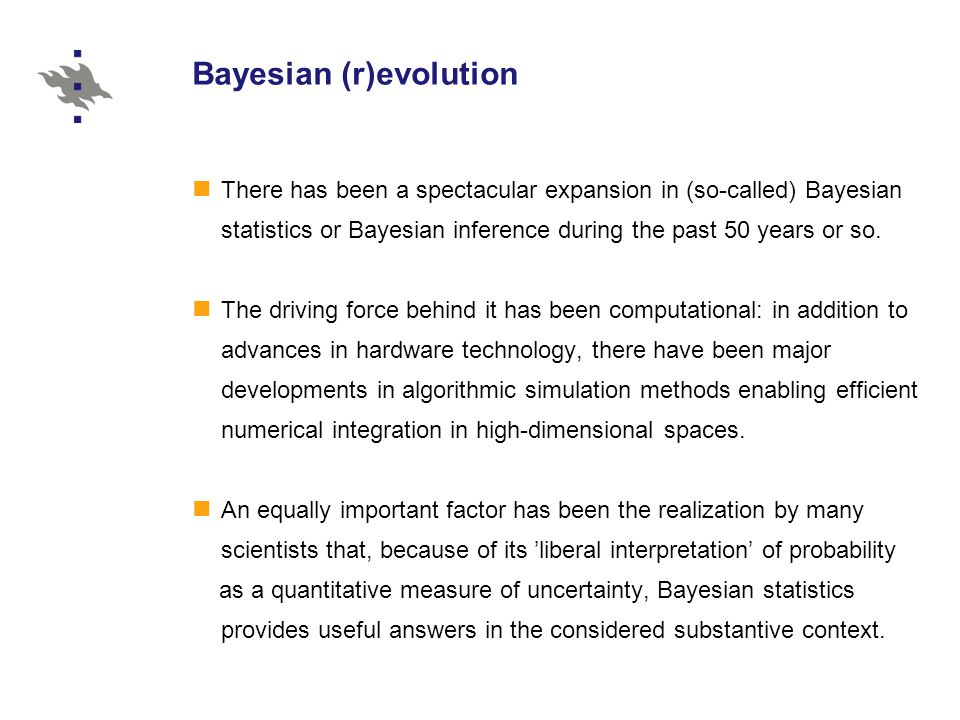 Bayesian (r)evolution There has been a spectacular expansion in (so-called) Bayesian statistics or Bayesian inference during the past 50 years or so.