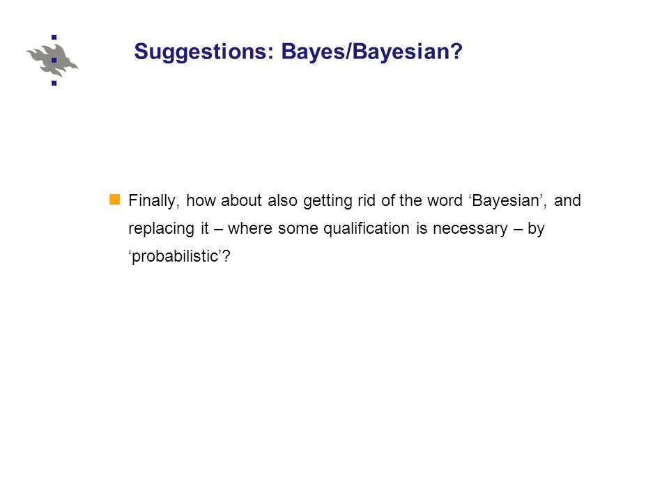 Suggestions: Bayes/Bayesian.