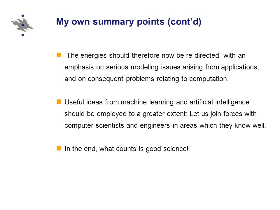 My own summary points (cont'd) The energies should therefore now be re-directed, with an emphasis on serious modeling issues arising from applications, and on consequent problems relating to computation.