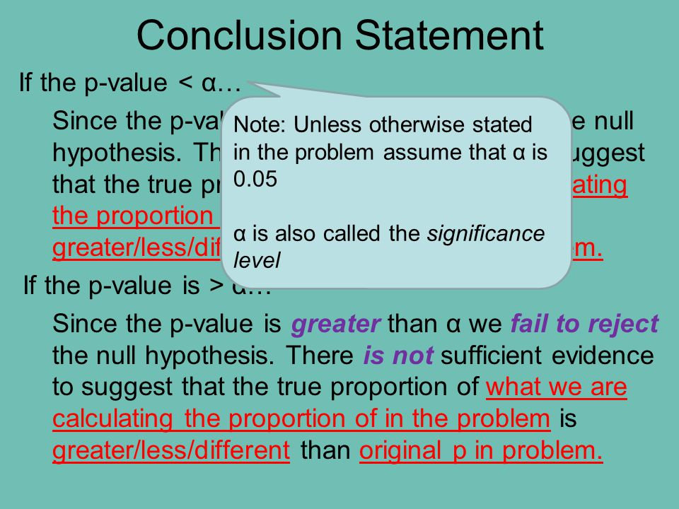 Conclusion Statement If the p-value < α… Since the p-value is less than α we reject the null hypothesis. There is sufficient evidence to suggest that