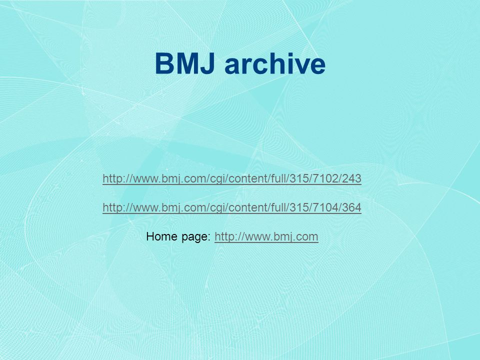 http://www.bmj.com/cgi/content/full/315/7102/243 http://www.bmj.com/cgi/content/full/315/7104/364 Home page: http://www.bmj.comhttp://www.bmj.com BMJ archive