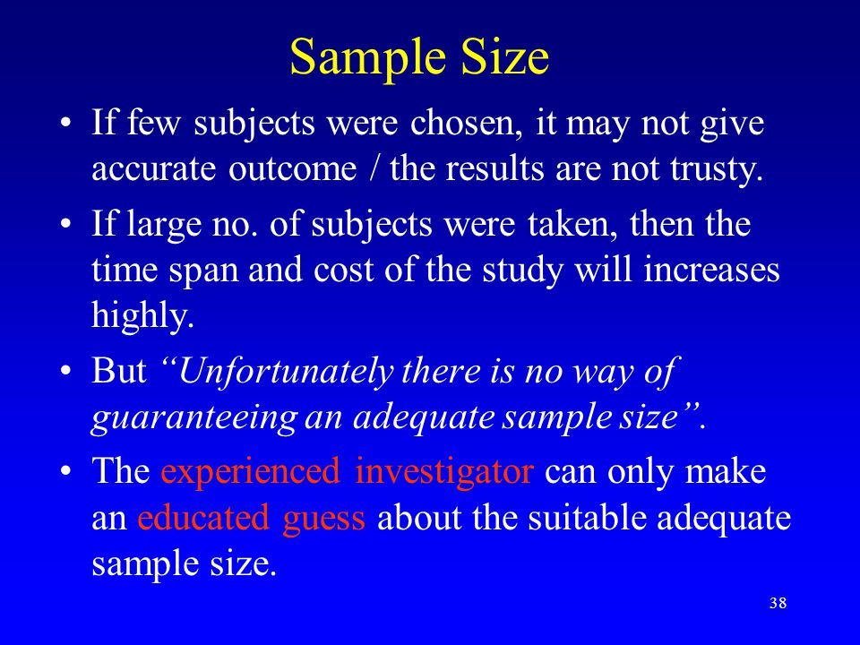 38 Sample Size If few subjects were chosen, it may not give accurate outcome / the results are not trusty.