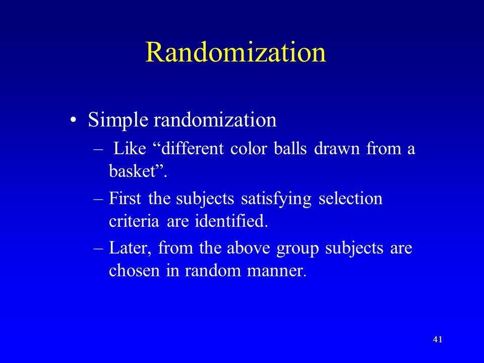 41 Randomization Simple randomization – Like different color balls drawn from a basket .