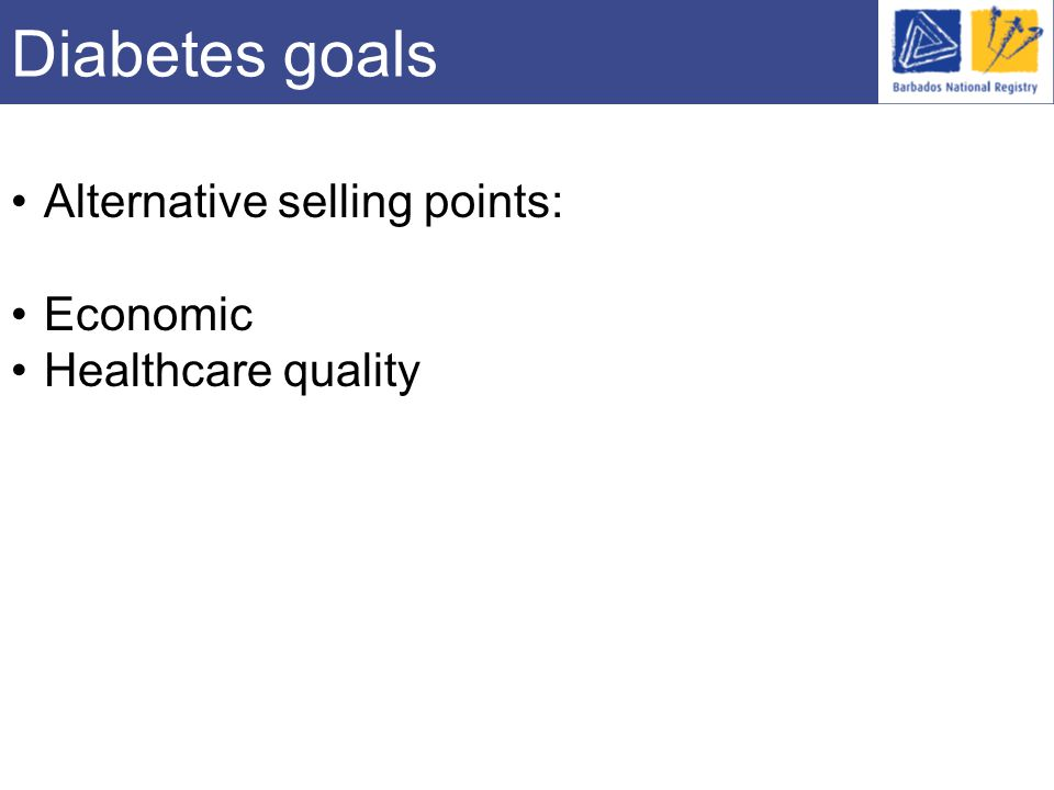 Diabetes goals Alternative selling points: Economic Healthcare quality