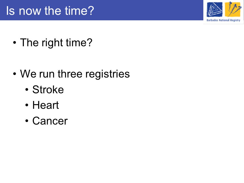 Is now the time? The right time? We run three registries Stroke Heart Cancer