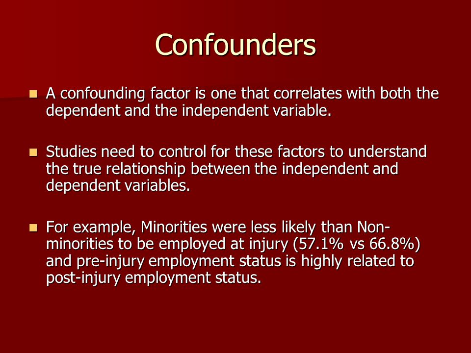 Confounders A confounding factor is one that correlates with both the dependent and the independent variable. A confounding factor is one that correla