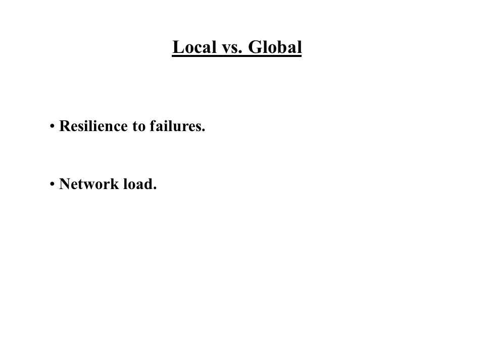 Local vs. Global Resilience to failures. Network load.