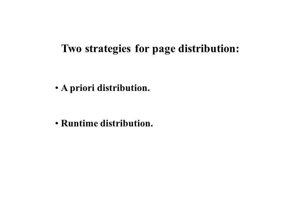 Two strategies for page distribution: A priori distribution. Runtime distribution.