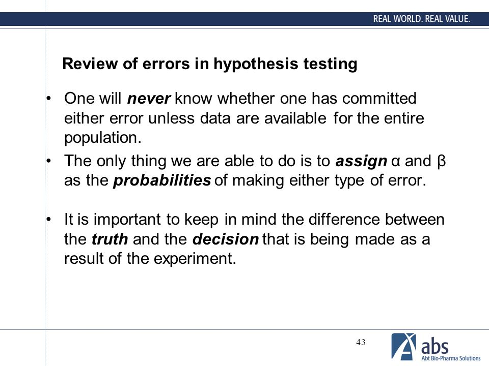43 Review of errors in hypothesis testing One will never know whether one has committed either error unless data are available for the entire populati