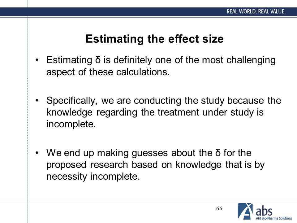 66 Estimating the effect size Estimating δ is definitely one of the most challenging aspect of these calculations. Specifically, we are conducting the