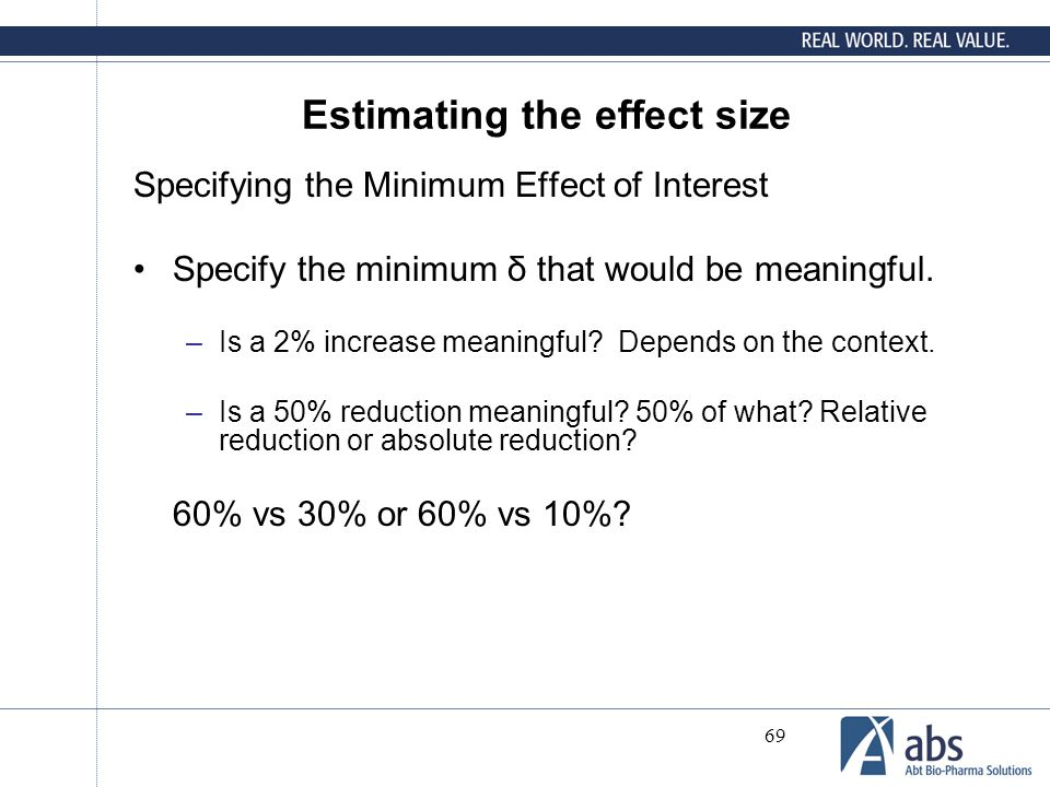69 Estimating the effect size Specifying the Minimum Effect of Interest Specify the minimum δ that would be meaningful. –Is a 2% increase meaningful?