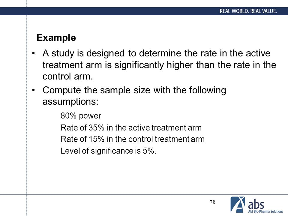 78 Example A study is designed to determine the rate in the active treatment arm is significantly higher than the rate in the control arm. Compute the