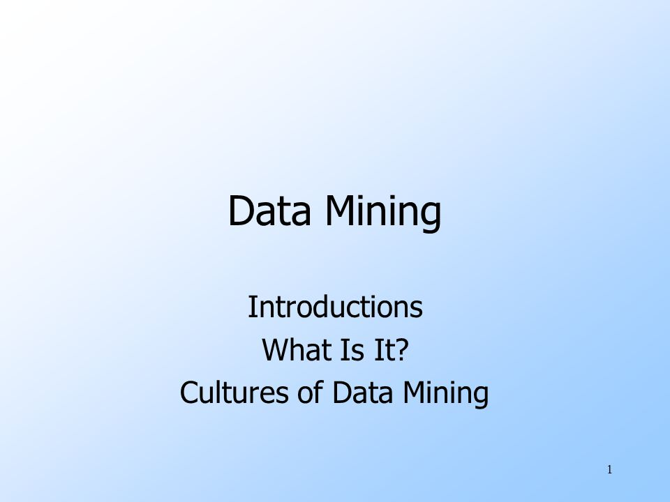1 Data Mining Introductions What Is It Cultures of Data Mining