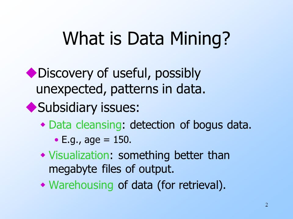 2 What is Data Mining. uDiscovery of useful, possibly unexpected, patterns in data.