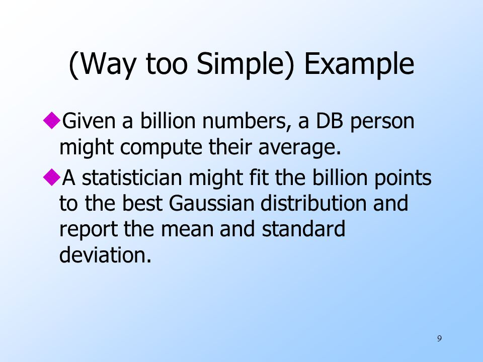 9 (Way too Simple) Example uGiven a billion numbers, a DB person might compute their average.