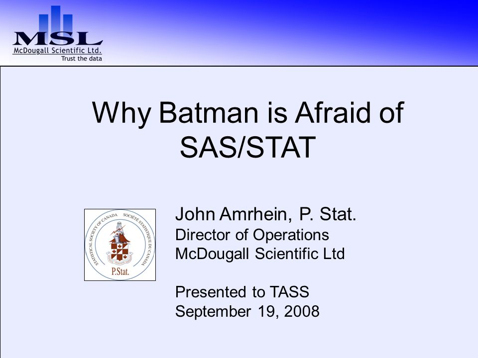 Why Batman is Afraid of SAS/STAT John Amrhein, P. Stat.