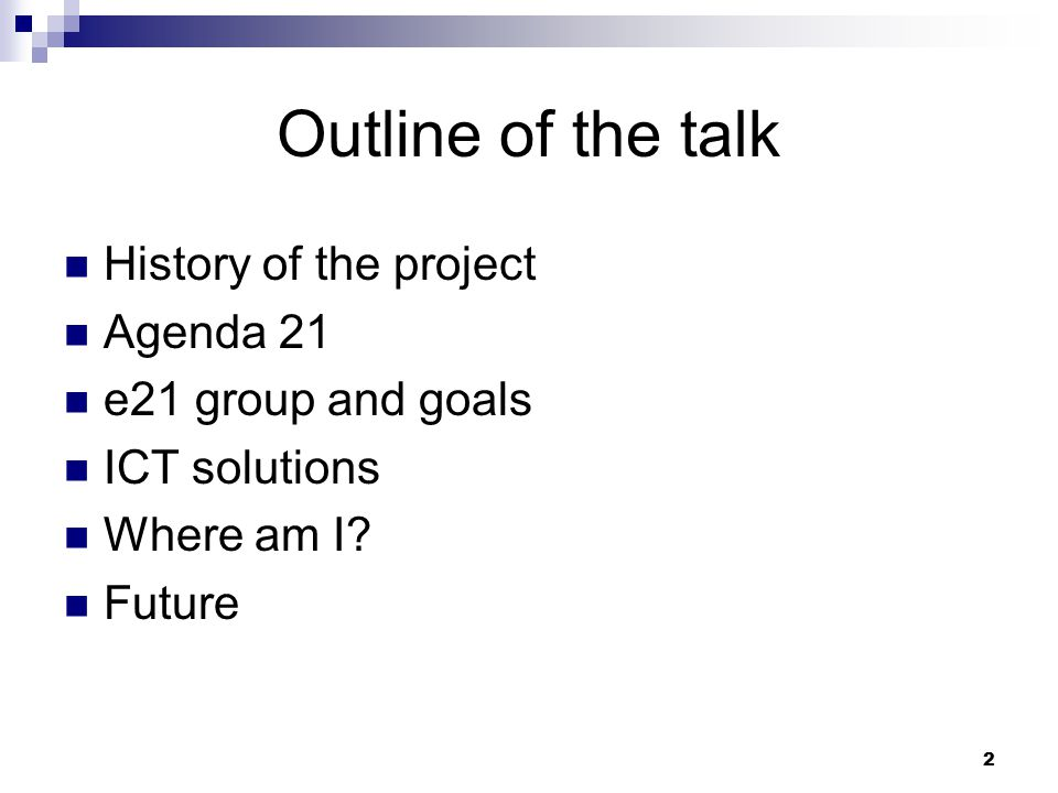 2 Outline of the talk History of the project Agenda 21 e21 group and goals ICT solutions Where am I.