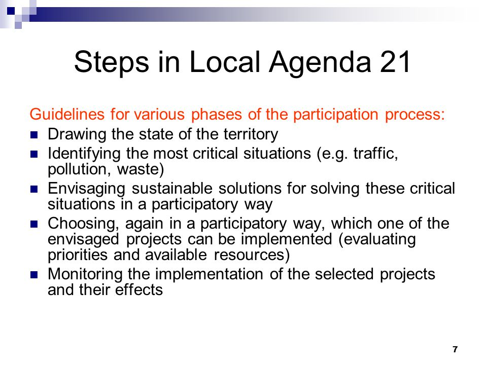 7 Steps in Local Agenda 21 Guidelines for various phases of the participation process: Drawing the state of the territory Identifying the most critical situations (e.g.